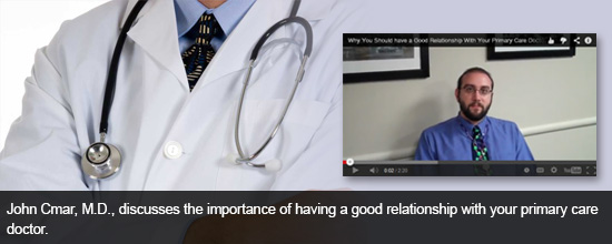 John Cmar, M.D., discusses the importance of having a good relationship with your primary care doctor.